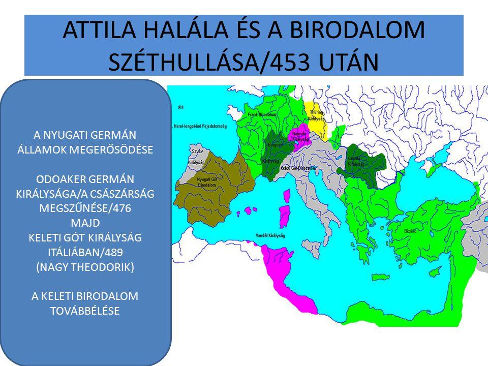 ATTILA HALÁLA ÉS A BIRODALOM SZÉTHULLÁSA/453 UTÁN A NYUGATI GERMÁN ÁLLAMOK MEGERŐSÖDÉSE ODOAKER GERMÁN KIRÁLYSÁGA/A CSÁSZÁRSÁG MEGSZŰNÉSE/476 MAJD KEL