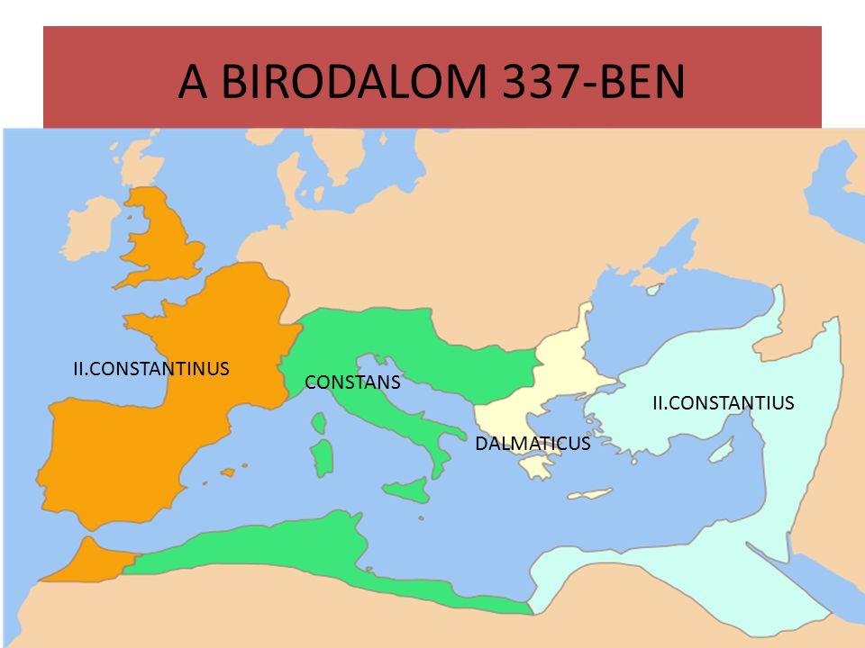 A BIRODALOM 337-BEN II.CONSTANTINUS CONSTANS DALMATICUS II.CONSTANTIUS