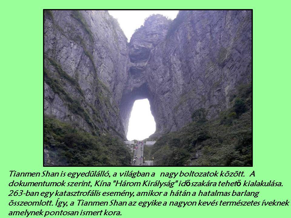 Tianmen barlang, a víz által erodált barlang, a legnagyobb emelkedés ű a világon. Délr ő l északra fut, amelynek magassága 434 láb (131,5 méter), szél