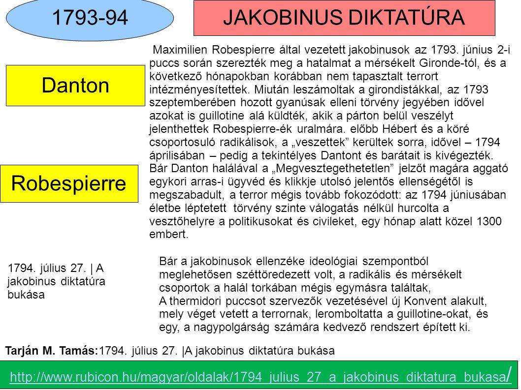 Robespierre 1793-94 JAKOBINUS DIKTATÚRA Danton A 1794. július 27. | A jakobinus diktatúra bukása http://www.rubicon.hu/magyar/oldalak/1794_julius_27_a