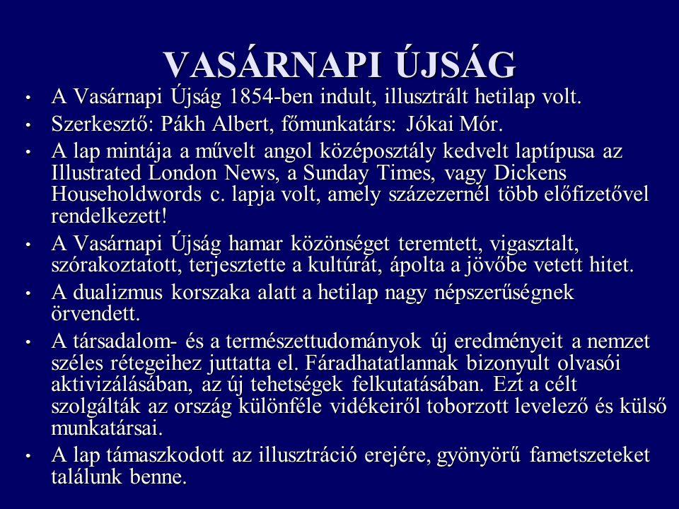 VASÁRNAPI ÚJSÁG A Vasárnapi Újság 1854-ben indult, illusztrált hetilap volt.