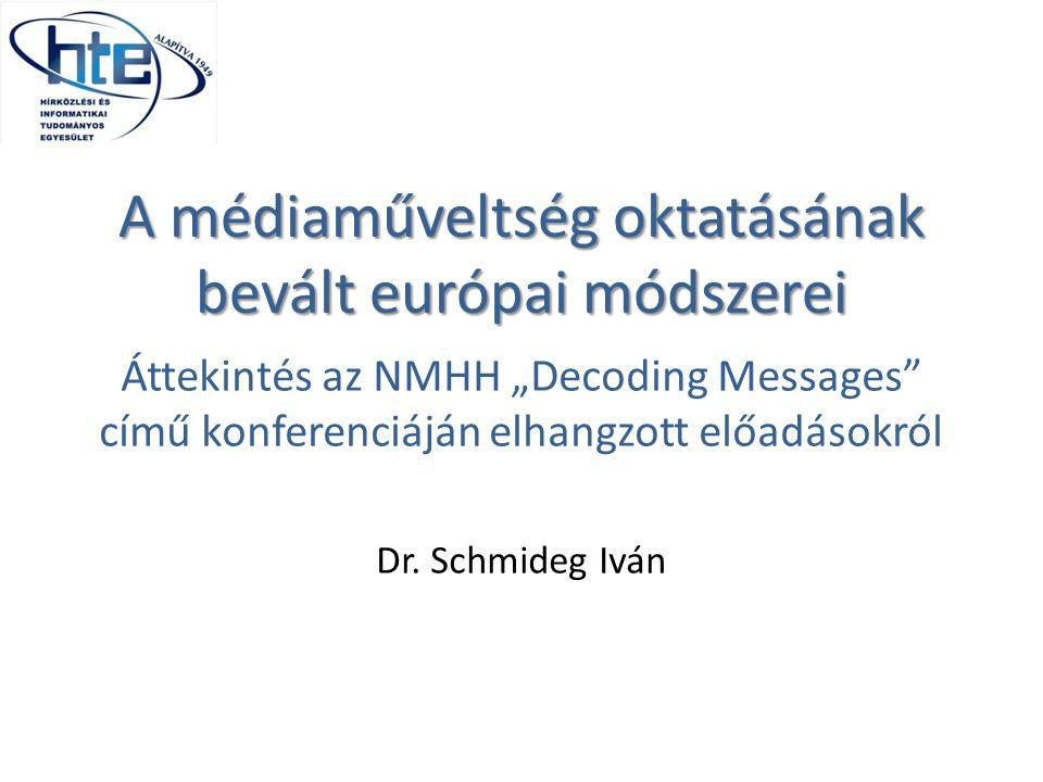 """A médiaműveltség oktatásának bevált európai módszerei Áttekintés az NMHH """"Decoding Messages"""" című konferenciáján elhangzott előadásokról Dr. Schmideg"""