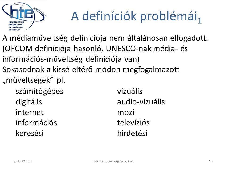 A definíciók problémái 1 számítógépes digitális internet információs keresési vizuális audio-vizuális mozi televíziós hirdetési 2015.01.28.Médiaműveltség oktatása10 A médiaműveltség definíciója nem általánosan elfogadott.