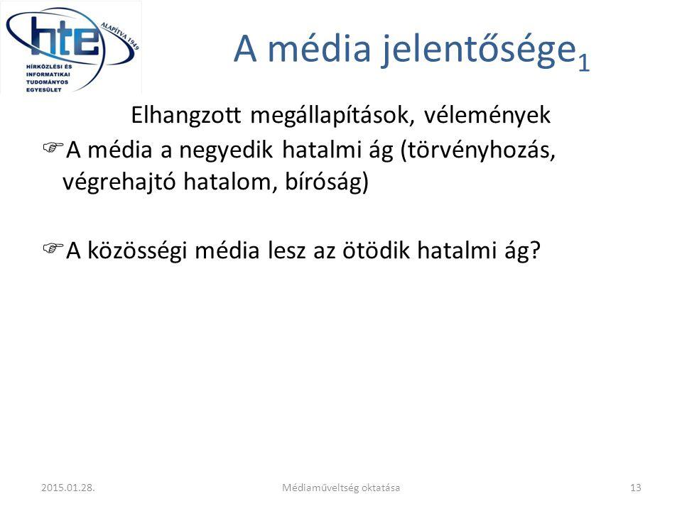 A média jelentősége 1 Elhangzott megállapítások, vélemények  A média a negyedik hatalmi ág (törvényhozás, végrehajtó hatalom, bíróság)  A közösségi