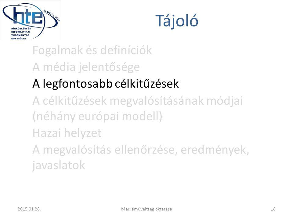 Tájoló Fogalmak és definíciók A média jelentősége A legfontosabb célkitűzések A célkitűzések megvalósításának módjai (néhány európai modell) Hazai helyzet A megvalósítás ellenőrzése, eredmények, javaslatok 2015.01.28.18Médiaműveltség oktatása