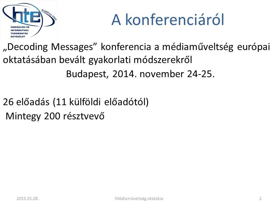 """A konferenciáról """"Decoding Messages konferencia a médiaműveltség európai oktatásában bevált gyakorlati módszerekről Budapest, 2014."""