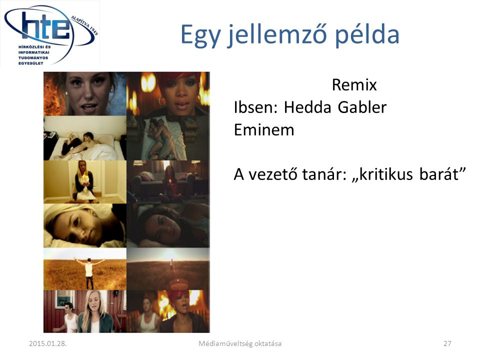 """Egy jellemző példa Remix Ibsen: Hedda Gabler Eminem A vezető tanár: """"kritikus barát"""" 2015.01.28.Médiaműveltség oktatása27"""