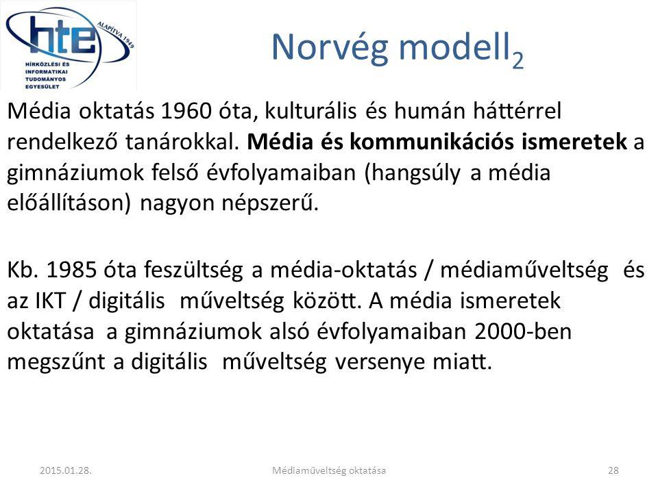 Norvég modell 2 Média oktatás 1960 óta, kulturális és humán háttérrel rendelkező tanárokkal. Média és kommunikációs ismeretek a gimnáziumok felső évfo