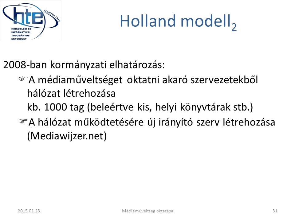 Holland modell 2 2008-ban kormányzati elhatározás:  A médiaműveltséget oktatni akaró szervezetekből hálózat létrehozása kb. 1000 tag (beleértve kis,