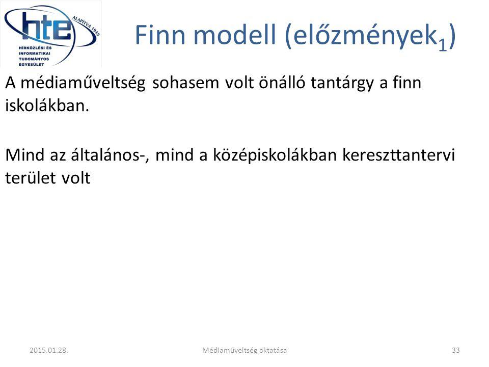 Finn modell (előzmények 1 ) A médiaműveltség sohasem volt önálló tantárgy a finn iskolákban. Mind az általános-, mind a középiskolákban kereszttanterv
