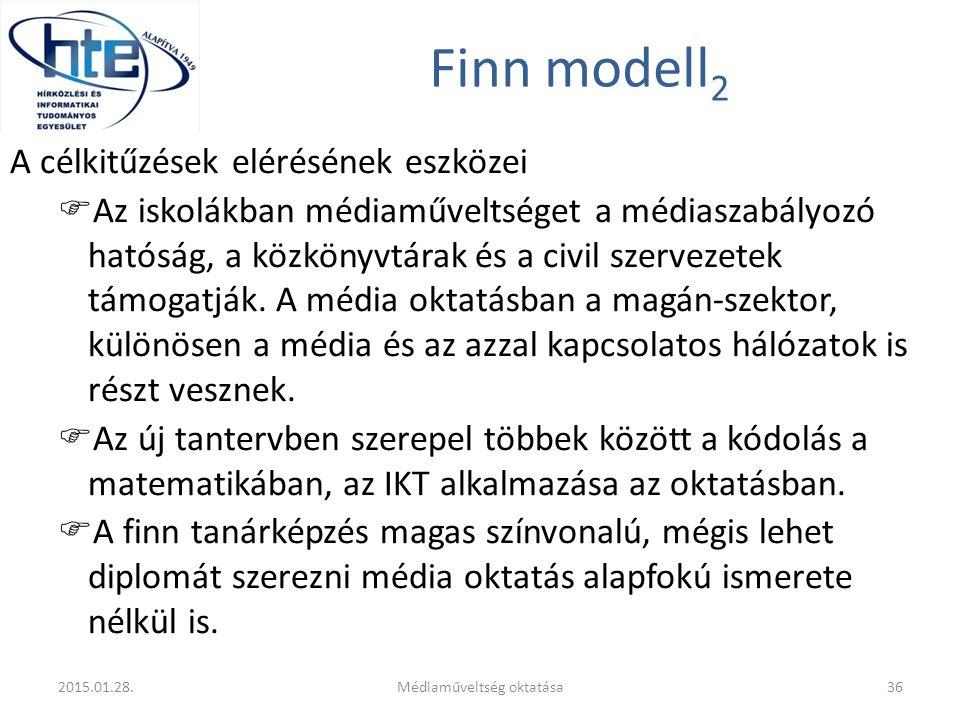 Finn modell 2 A célkitűzések elérésének eszközei  Az iskolákban médiaműveltséget a médiaszabályozó hatóság, a közkönyvtárak és a civil szervezetek tá