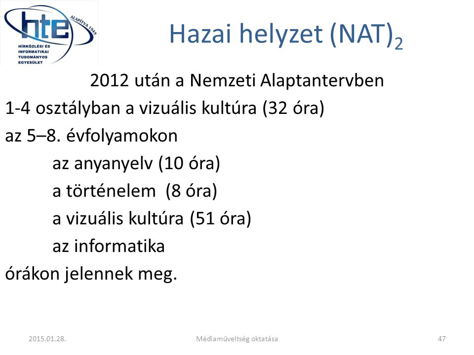 Hazai helyzet (NAT) 2 2012 után a Nemzeti Alaptantervben 1-4 osztályban a vizuális kultúra (32 óra) az 5–8. évfolyamokon az anyanyelv (10 óra) a törté