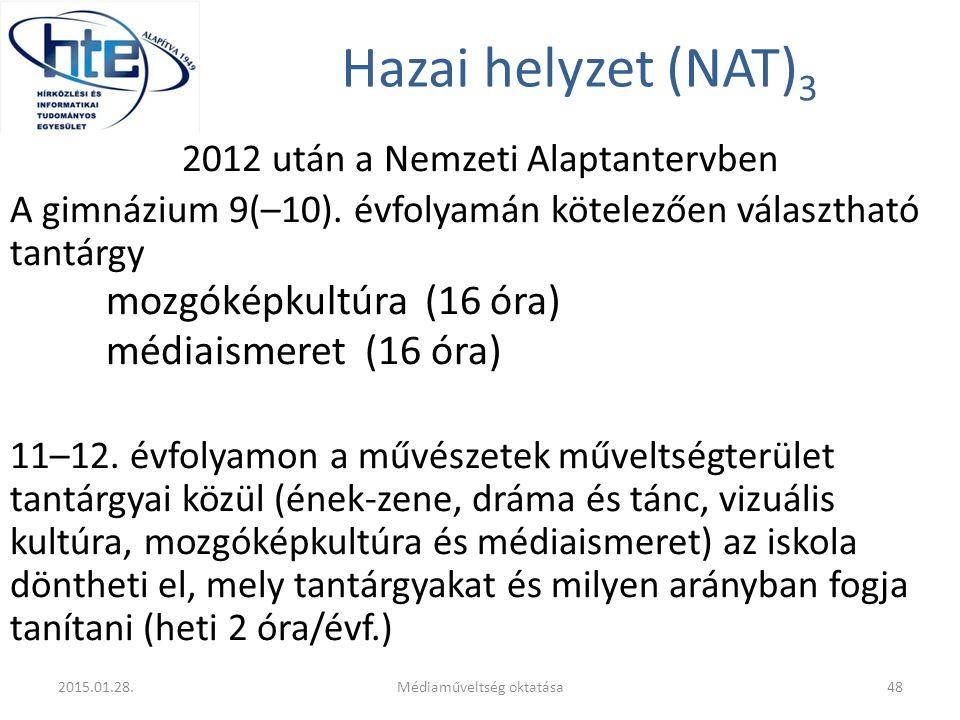 Hazai helyzet (NAT) 3 2012 után a Nemzeti Alaptantervben A gimnázium 9(–10). évfolyamán kötelezően választható tantárgy mozgóképkultúra (16 óra) média