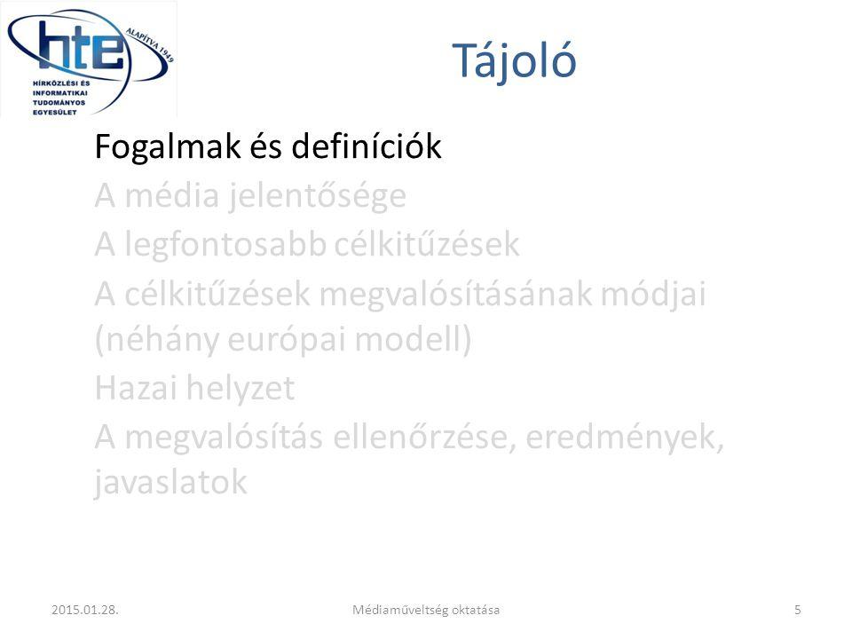Tájoló Fogalmak és definíciók A média jelentősége A legfontosabb célkitűzések A célkitűzések megvalósításának módjai (néhány európai modell) Hazai helyzet A megvalósítás ellenőrzése, eredmények, javaslatok 2015.01.28.5Médiaműveltség oktatása