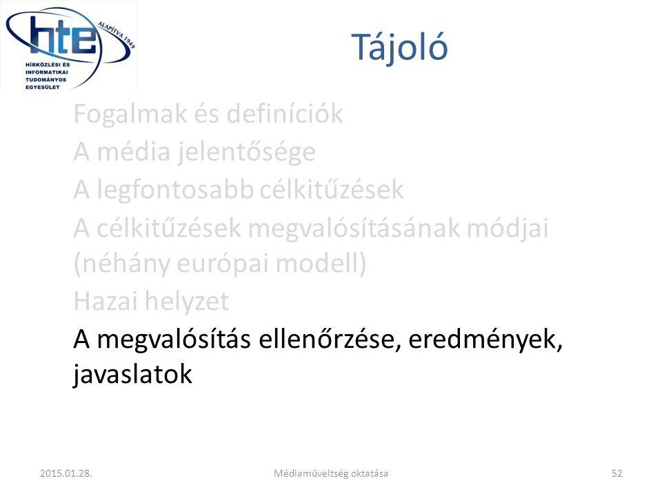 Tájoló Fogalmak és definíciók A média jelentősége A legfontosabb célkitűzések A célkitűzések megvalósításának módjai (néhány európai modell) Hazai helyzet A megvalósítás ellenőrzése, eredmények, javaslatok 2015.01.28.52Médiaműveltség oktatása