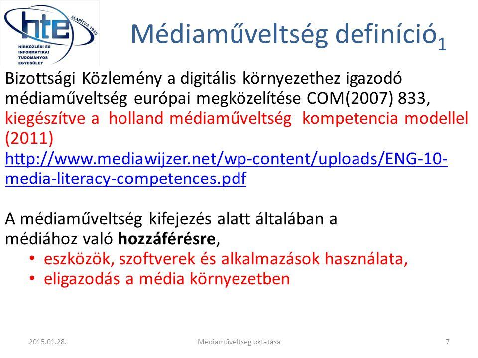 Médiaműveltség definíció 1 Bizottsági Közlemény a digitális környezethez igazodó médiaműveltség európai megközelítése COM(2007) 833, kiegészítve a holland médiaműveltség kompetencia modellel (2011) http://www.mediawijzer.net/wp-content/uploads/ENG-10- media-literacy-competences.pdf A médiaműveltség kifejezés alatt általában a médiához való hozzáférésre, eszközök, szoftverek és alkalmazások használata, eligazodás a média környezetben 2015.01.28.7Médiaműveltség oktatása