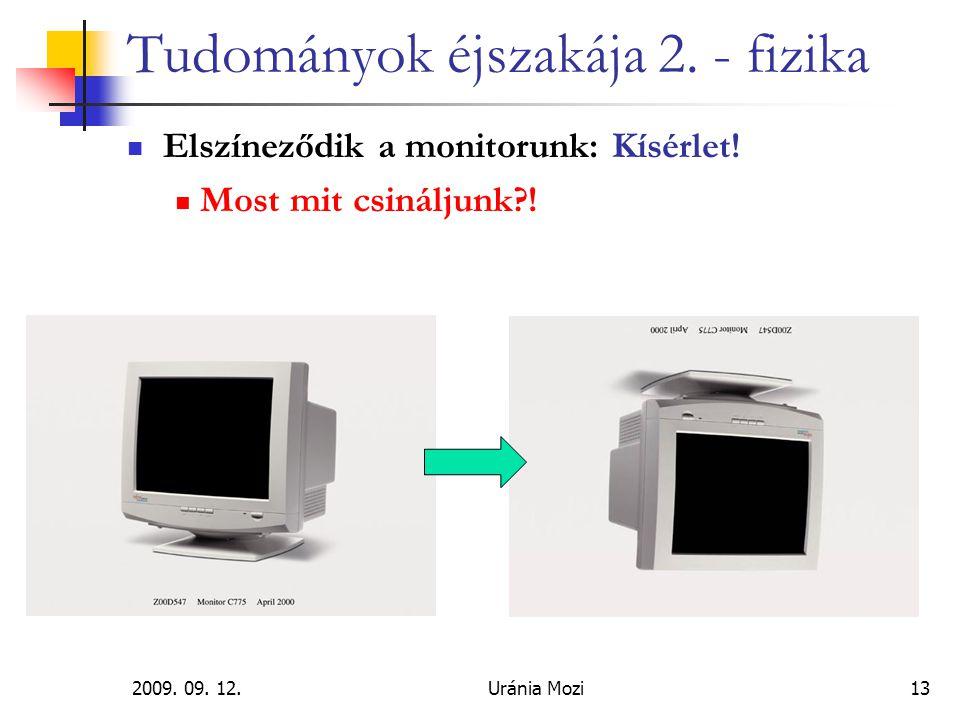 2009. 09. 12.Uránia Mozi13 Tudományok éjszakája 2. - fizika Elszíneződik a monitorunk: Kísérlet! Most mit csináljunk?!