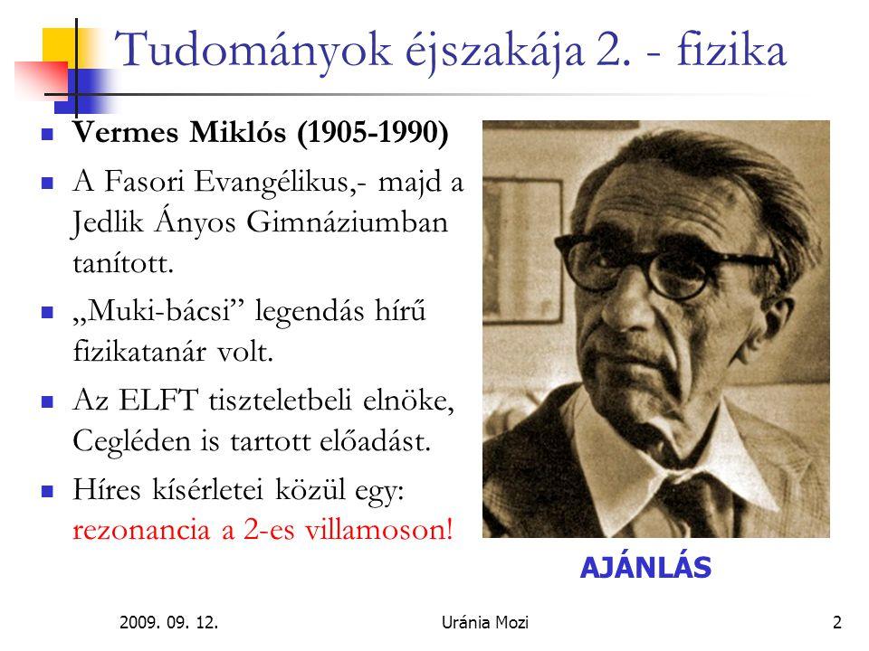 2009. 09. 12.Uránia Mozi2 Tudományok éjszakája 2. - fizika Vermes Miklós (1905-1990) A Fasori Evangélikus,- majd a Jedlik Ányos Gimnáziumban tanított.
