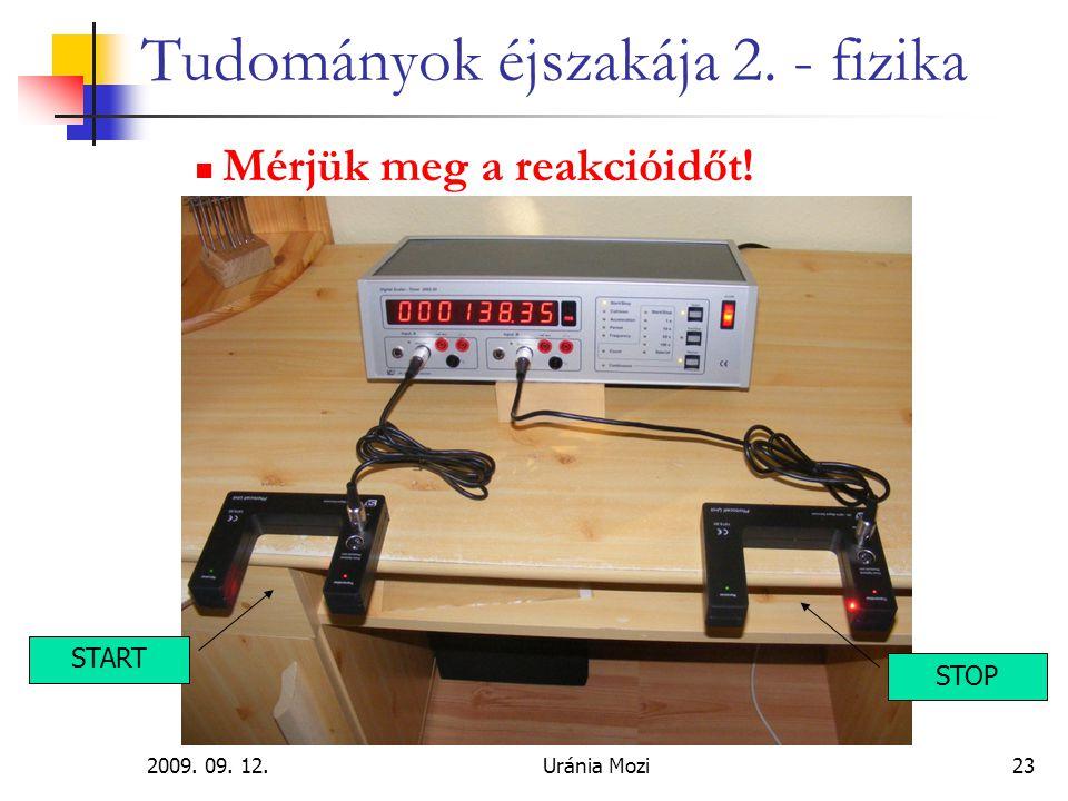 2009. 09. 12.Uránia Mozi23 Tudományok éjszakája 2. - fizika Mérjük meg a reakcióidőt! START STOP