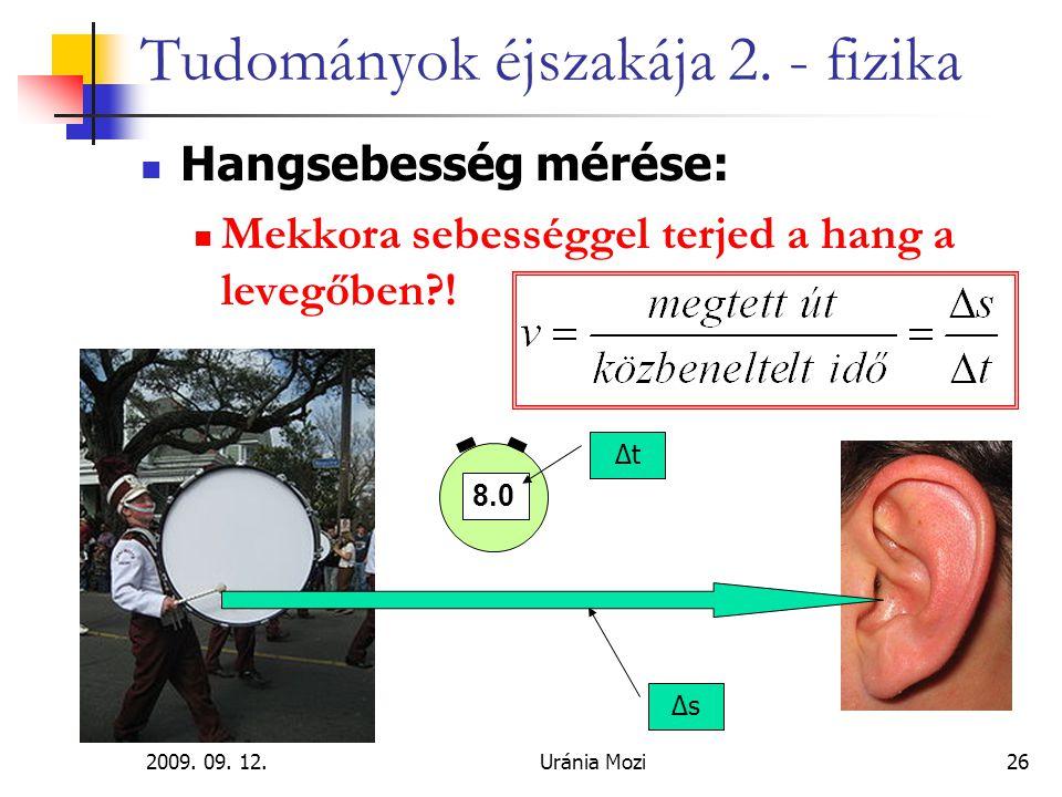 2009. 09. 12.Uránia Mozi26 Tudományok éjszakája 2. - fizika Hangsebesség mérése: Mekkora sebességgel terjed a hang a levegőben?! 8.0 ∆s ∆t