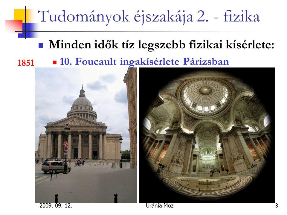 2009. 09. 12.Uránia Mozi3 Tudományok éjszakája 2. - fizika Minden idők tíz legszebb fizikai kísérlete: 10. Foucault ingakísérlete Párizsban 1851