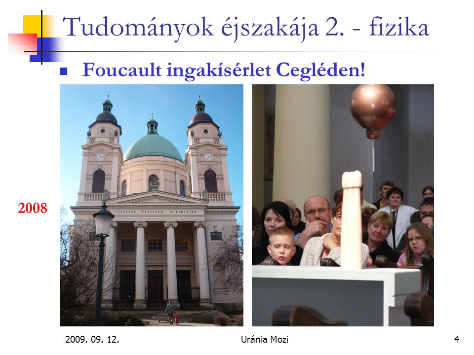 2009.09. 12.Uránia Mozi5 Tudományok éjszakája 2. - fizika Foucault ingakísérlet Cegléden.