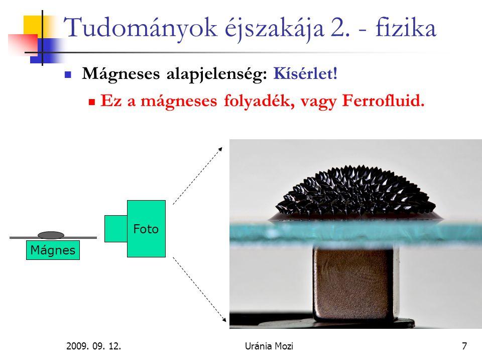 2009. 09. 12.Uránia Mozi7 Tudományok éjszakája 2. - fizika Mágneses alapjelenség: Kísérlet! Ez a mágneses folyadék, vagy Ferrofluid. Mágnes Foto