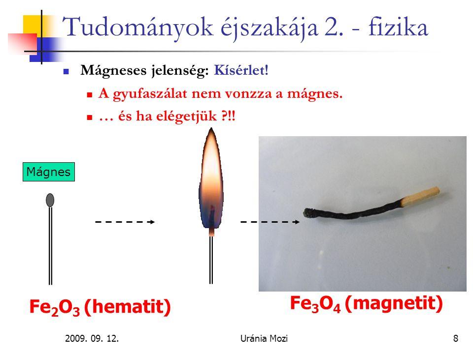 2009. 09. 12.Uránia Mozi8 Tudományok éjszakája 2. - fizika Mágneses jelenség: Kísérlet! A gyufaszálat nem vonzza a mágnes. … és ha elégetjük ?!! Mágne