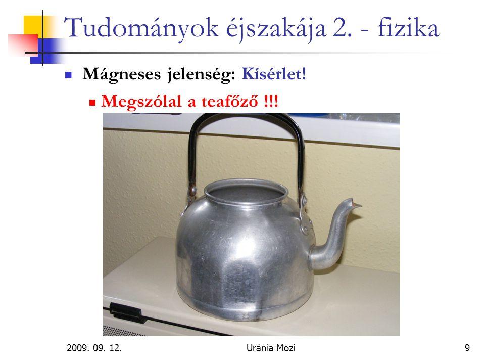 2009. 09. 12.Uránia Mozi9 Tudományok éjszakája 2. - fizika Mágneses jelenség: Kísérlet! Megszólal a teafőző !!!