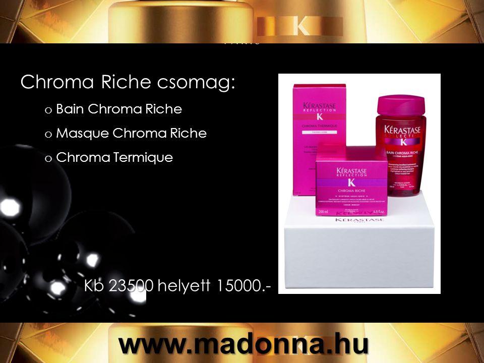 Chroma Riche csomag: o Bain Chroma Riche o Masque Chroma Riche o Chroma Termique 23500 helyett 15000.- Kb 23500 helyett 15000.- www.madonna.hu