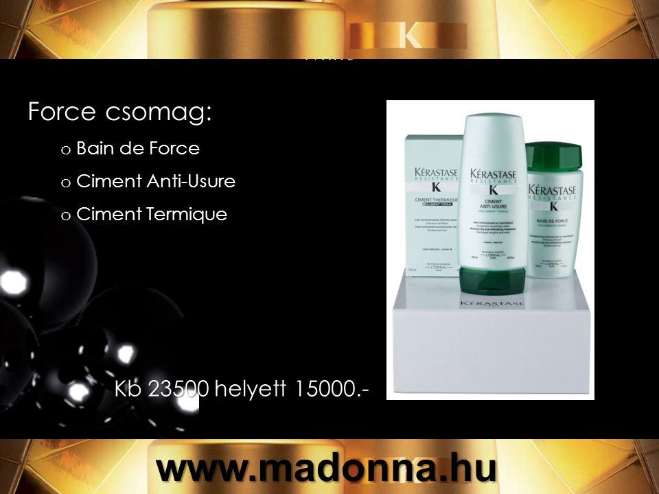 Force csomag: o Bain de Force o Ciment Anti-Usure o Ciment Termique 23500 helyett 15000.- Kb 23500 helyett 15000.- www.madonna.hu