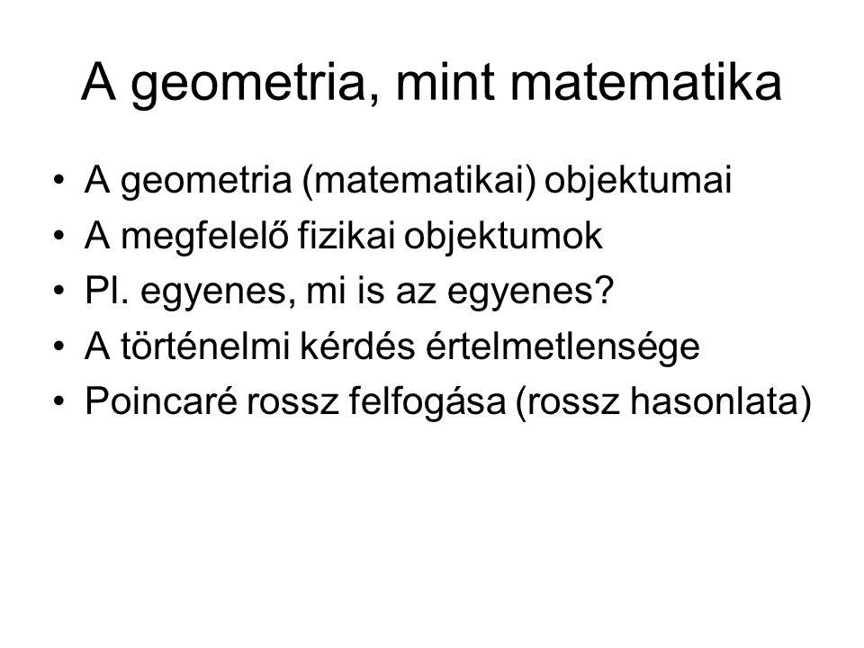 A geometria, mint matematika A geometria (matematikai) objektumai A megfelelő fizikai objektumok Pl. egyenes, mi is az egyenes? A történelmi kérdés ér