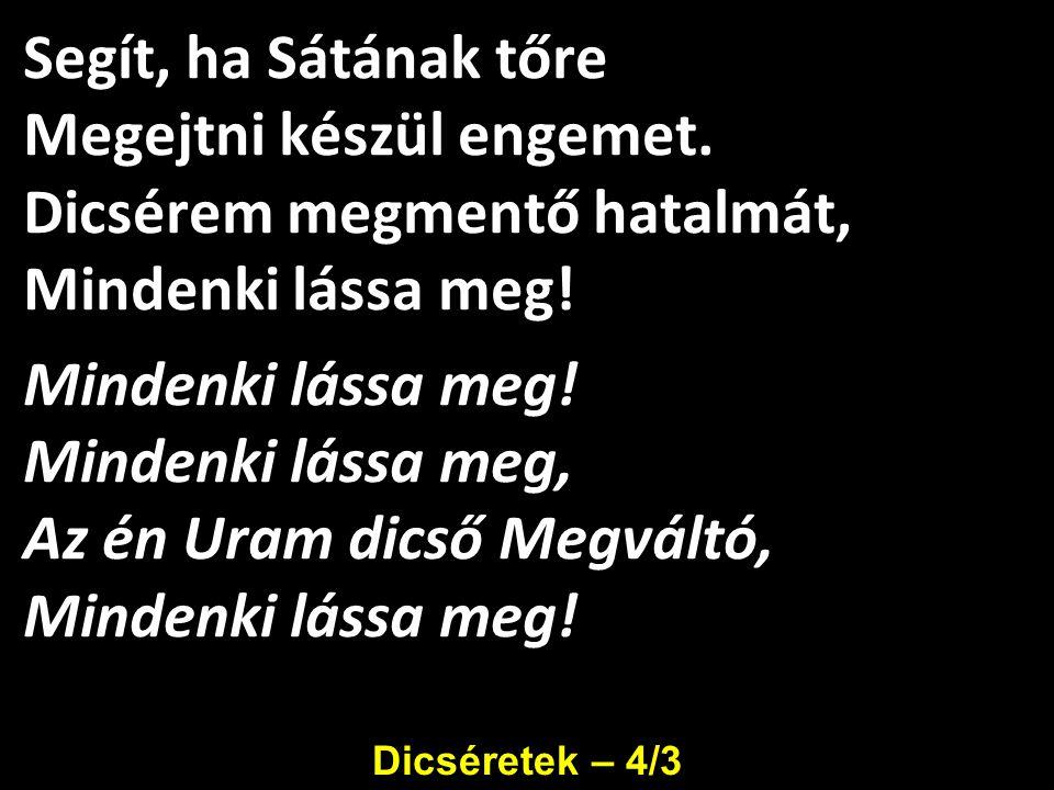 Dicséretek – 4/3 Segít, ha Sátának tőre Megejtni készül engemet.