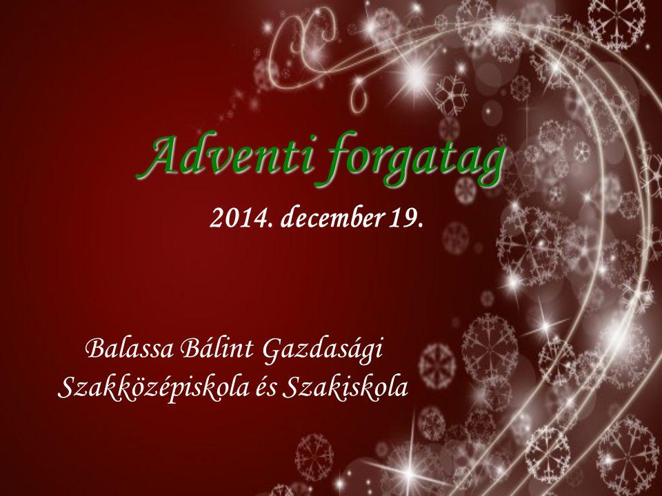 Adventi forgatag Balassa Bálint Gazdasági Szakközépiskola és Szakiskola 2014. december 19.