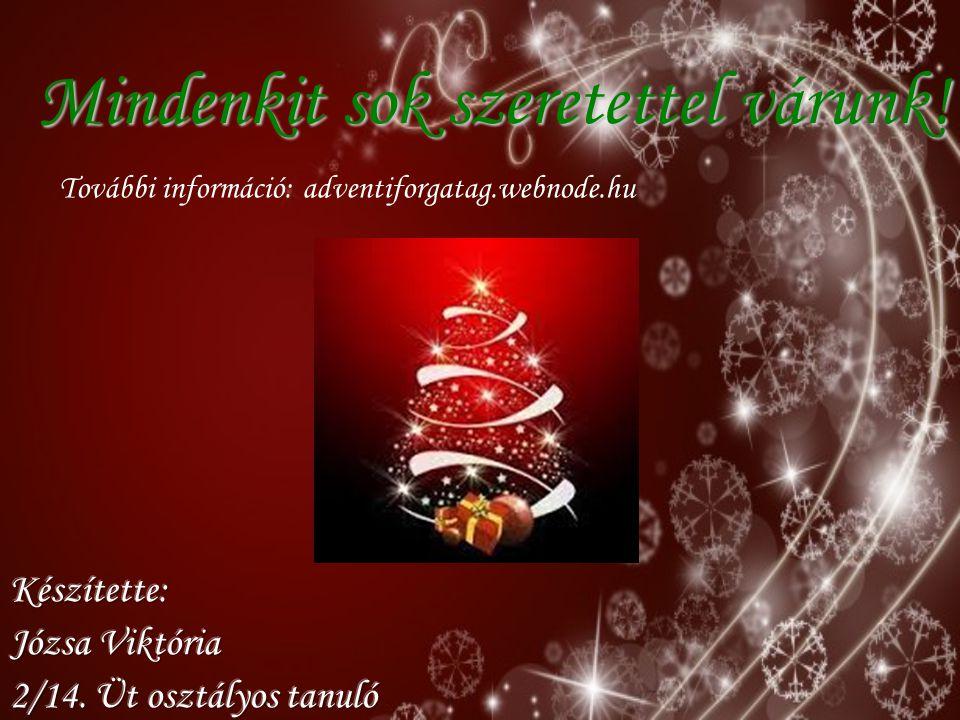Mindenkit sok szeretettel várunk! További információ: adventiforgatag.webnode.hu