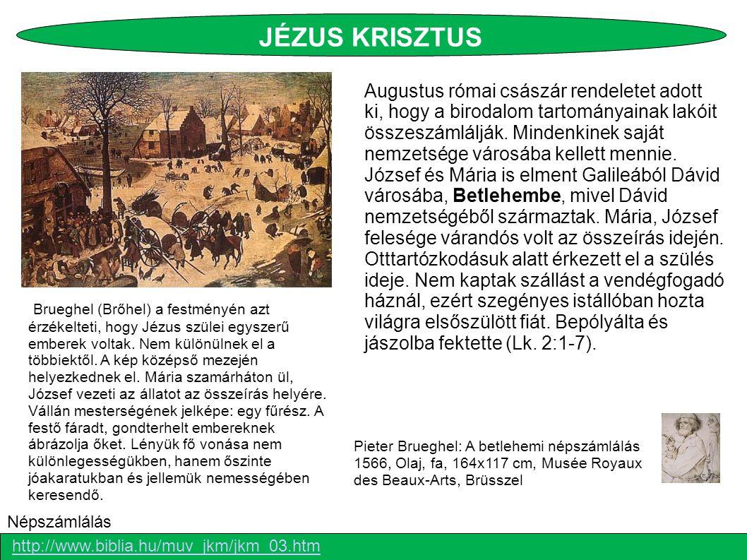 Pieter Brueghel: A betlehemi népszámlálás 1566, Olaj, fa, 164x117 cm, Musée Royaux des Beaux-Arts, Brüsszel http://www.biblia.hu/muv_jkm/jkm_03.htm Népszámlálás Augustus római császár rendeletet adott ki, hogy a birodalom tartományainak lakóit összeszámlálják.