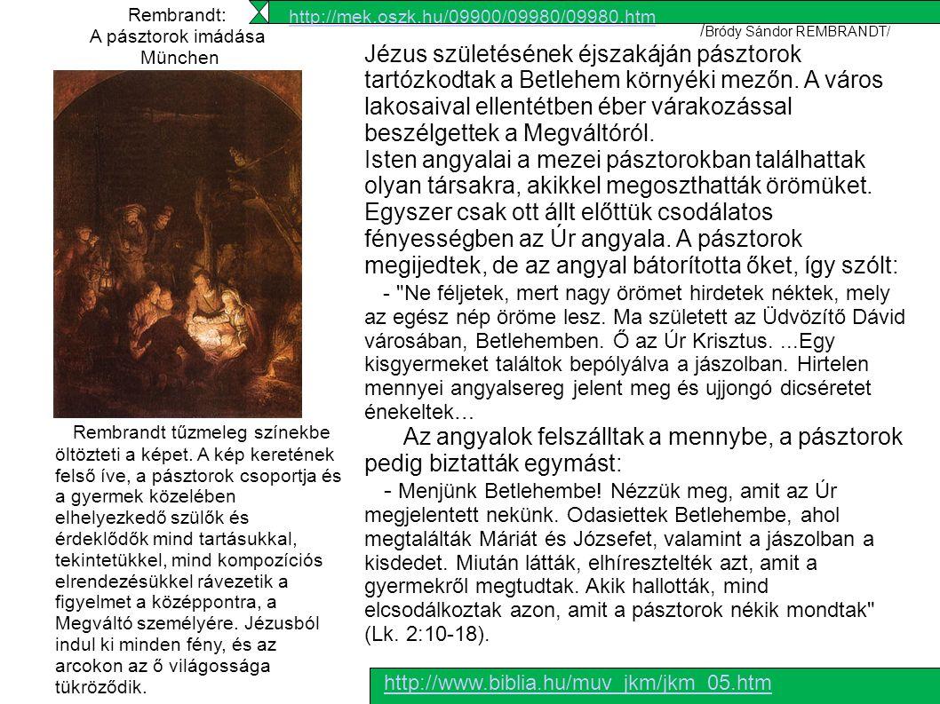 Rembrandt: A pásztorok imádása München Rembrandt tűzmeleg színekbe öltözteti a képet. A kép keretének felső íve, a pásztorok csoportja és a gyermek kö