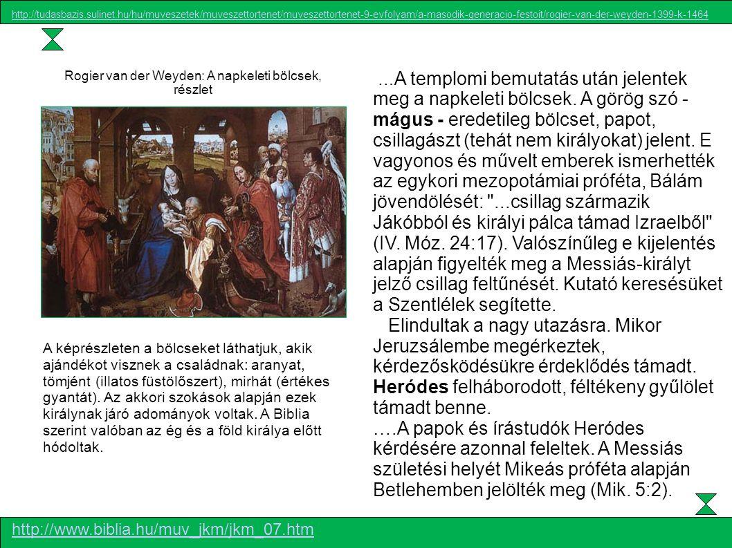 … A templomi bemutatás után jelentek meg a napkeleti bölcsek. A görög szó - mágus - eredetileg bölcset, papot, csillagászt (tehát nem királyokat) jele