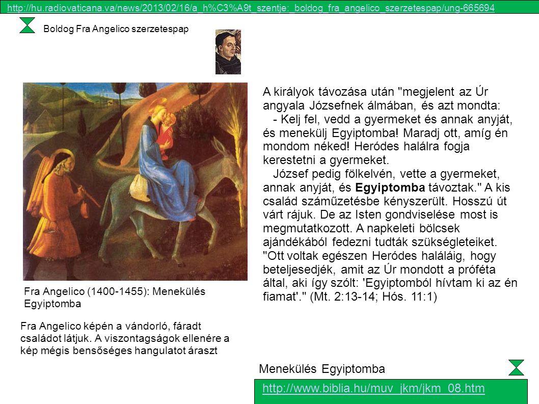 Fra Angelico (1400-1455): Menekülés Egyiptomba A királyok távozása után megjelent az Úr angyala Józsefnek álmában, és azt mondta: - Kelj fel, vedd a gyermeket és annak anyját, és menekülj Egyiptomba.