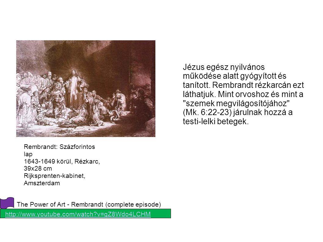 Rembrandt: Százforintos lap 1643-1649 körül, Rézkarc, 39x28 cm Rijksprenten-kabinet, Amszterdam Jézus egész nyilvános működése alatt gyógyított és tanított.