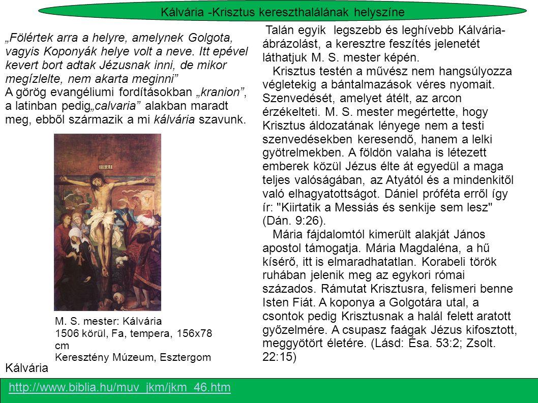 M. S. mester: Kálvária 1506 körül, Fa, tempera, 156x78 cm Keresztény Múzeum, Esztergom Talán egyik legszebb és leghívebb Kálvária- ábrázolást, a keres