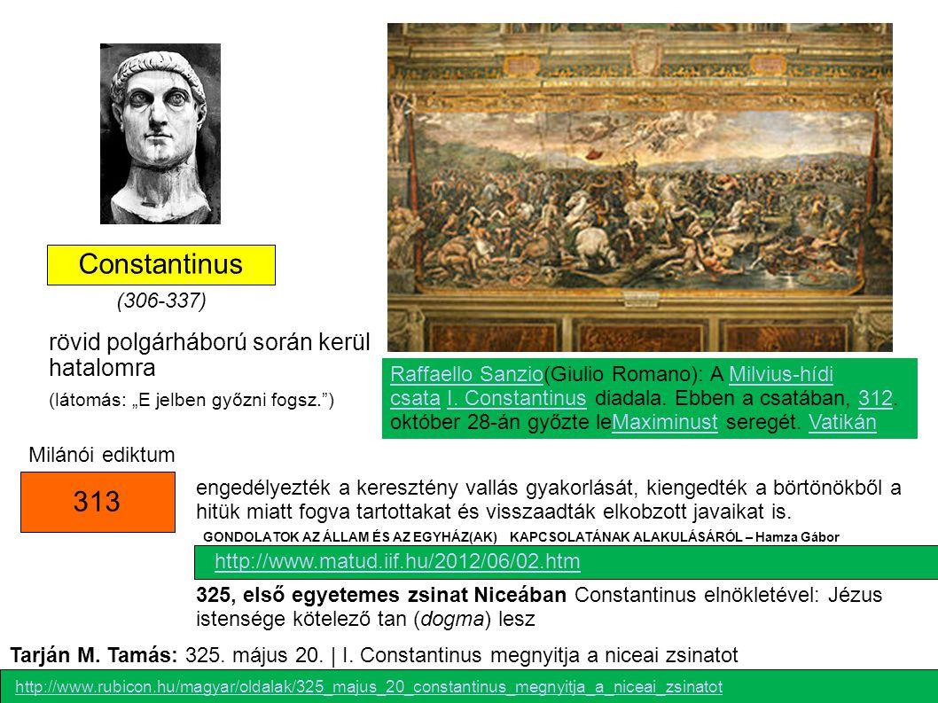 Constantinus 313 http://www.rubicon.hu/magyar/oldalak/325_majus_20_constantinus_megnyitja_a_niceai_zsinatot engedélyezték a keresztény vallás gyakorlását, kiengedték a börtönökből a hitük miatt fogva tartottakat és visszaadták elkobzott javaikat is.