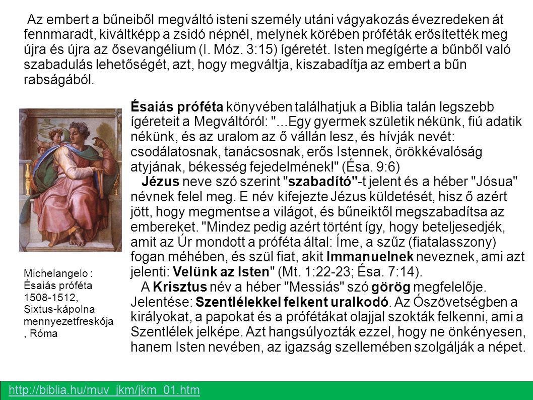 Michelangelo : Ésaiás próféta 1508-1512, Sixtus-kápolna mennyezetfreskója, Róma Ésaiás próféta könyvében találhatjuk a Biblia talán legszebb ígéreteit a Megváltóról: ...Egy gyermek születik nékünk, fiú adatik nékünk, és az uralom az ő vállán lesz, és hívják nevét: csodálatosnak, tanácsosnak, erős Istennek, örökkévalóság atyjának, békesség fejedelmének! (Ésa.