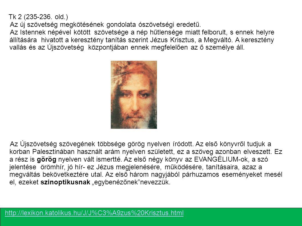 http://lexikon.katolikus.hu/J/J%C3%A9zus%20Krisztus.html Az Újszövetség szövegének többsége görög nyelven íródott. Az első könyvről tudjuk a korban Pa
