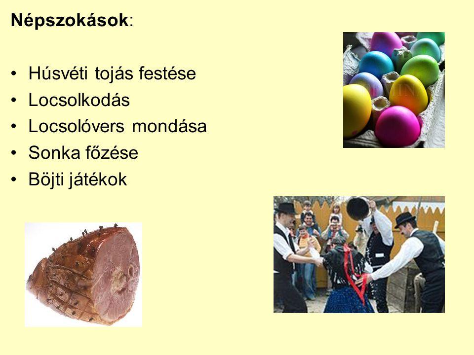 Népszokások: Húsvéti tojás festése Locsolkodás Locsolóvers mondása Sonka főzése Böjti játékok