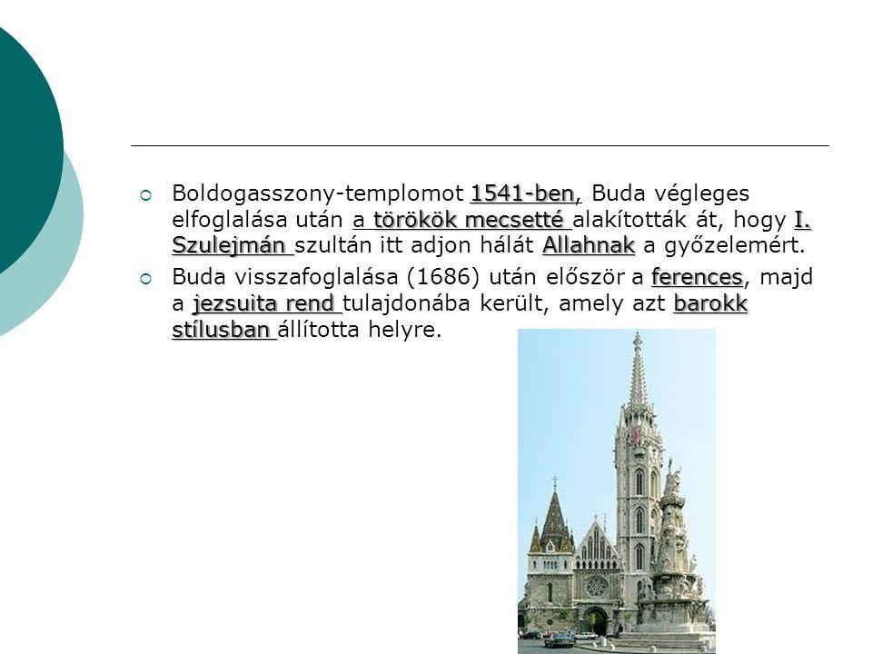 1541-ben törökök mecsetté I. Szulejmán Allahnak  Boldogasszony-templomot 1541-ben, Buda végleges elfoglalása után a törökök mecsetté alakították át,