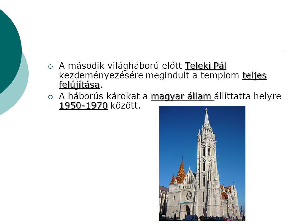 Teleki Pál teljes felújítása.  A második világháború előtt Teleki Pál kezdeményezésére megindult a templom teljes felújítása. magyar állam 1950-1970