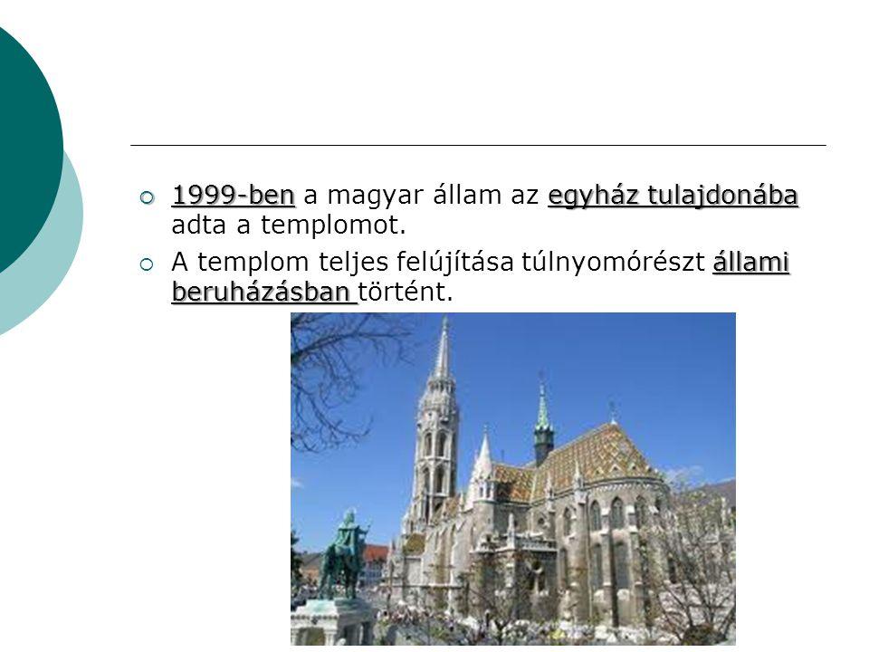  1999-benegyház tulajdonába  1999-ben a magyar állam az egyház tulajdonába adta a templomot. állami beruházásban  A templom teljes felújítása túlny