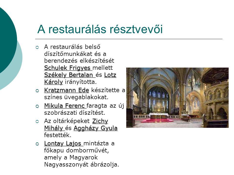 A restaurálás résztvevői Schulek Frigyes Székely Bertalan Lotz Károly  A restaurálás belső díszítőmunkákat és a berendezés elkészítését Schulek Frigyes mellett Székely Bertalan és Lotz Károly irányította.
