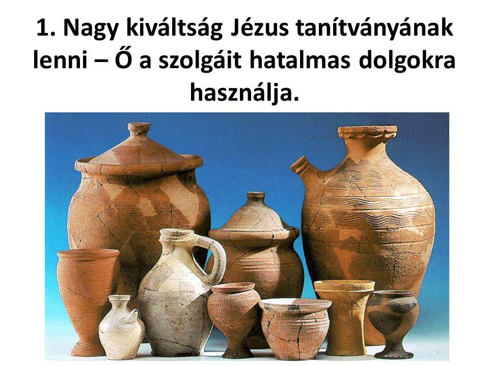 1. Nagy kiváltság Jézus tanítványának lenni – Ő a szolgáit hatalmas dolgokra használja.
